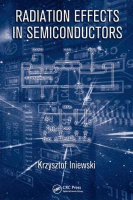 Radiation Effects in Semiconductors by Krzysztof Iniewski