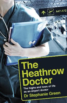 The Heathrow Doctor: The Highs and Lows of Life as a Doctor at Heathrow Airport book