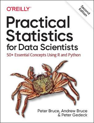 Practical Statistics for Data Scientists: 50+ Essential Concepts Using R and Python by Peter Bruce
