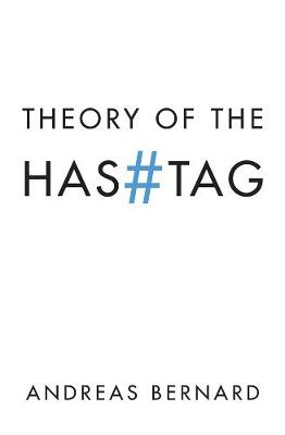 Theory of the Hashtag by Andreas Bernard