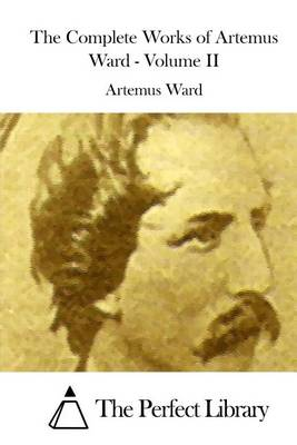 The Complete Works of Artemus Ward - Volume II by Artemus Ward