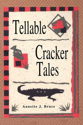 Tellable Cracker Tales by Annette J Bruce