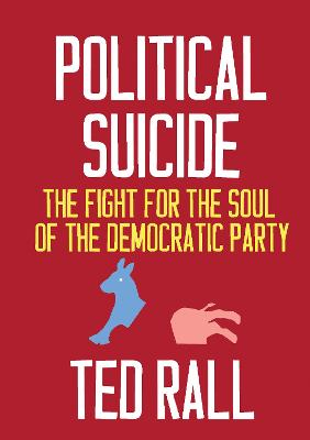 Political Suicide: The Democratic National Committee and the Fight for the Soul of the Democratic Party, A Graphic History by Ted Rall