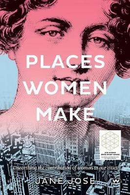 Places Women Make by Jane Jose