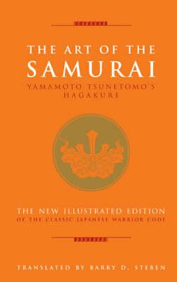 The Art of the Samurai: Yamamoto Tsunetomo's Hagakure by Yamamoto Tsunetomo