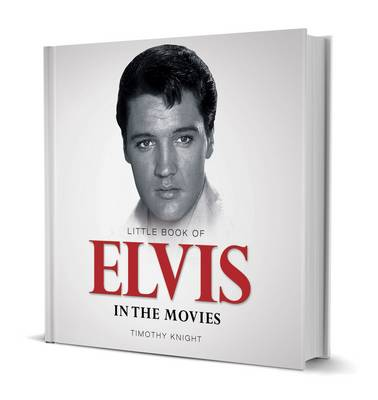 Little Book of Elvis In The Movies by Timothy Knight