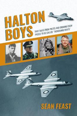Halton Boys: True Tales from Pilots and Ground Crew Proud to be called 'Trenchard Brats' by Sean Feast