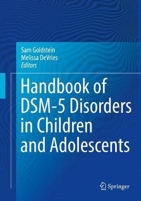 Handbook of DSM-5 Disorders in Children and Adolescents by Sam Goldstein
