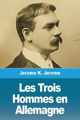 Les Trois Hommes en Allemagne by Jerome K Jerome