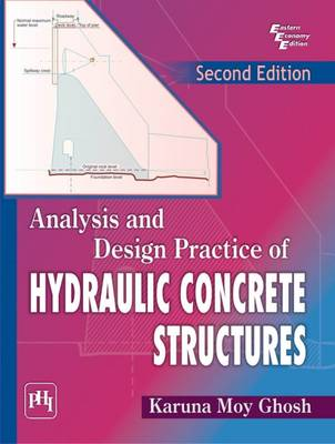 Analysis and Design Practice of Hydraulic Concrete Structures by Karuna Moy Ghosh