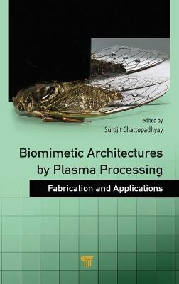Biomimetic Architectures by Plasma Processing by Surojit Chattopadhyay