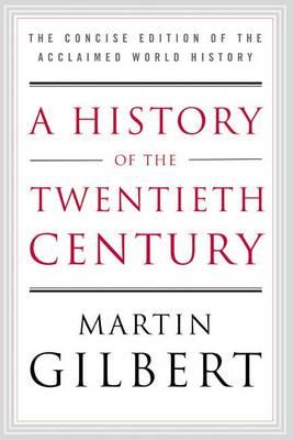 A History of the Twentieth Century by Sir Martin Gilbert
