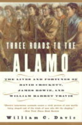 Three Roads To The Alamo by William C. Davis