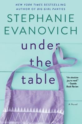 Under the Table: A Novel by Stephanie Evanovich
