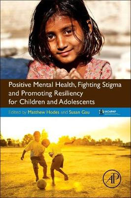 Positive Mental Health, Fighting Stigma and Promoting Resiliency for Children and Adolescents by Matthew Hodes