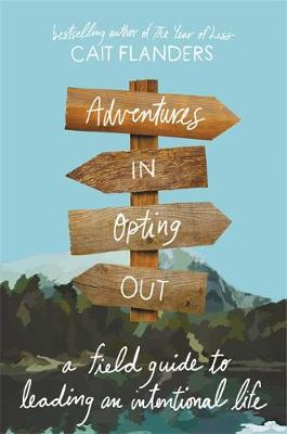 Adventures in Opting Out: A Field Guide to Leading an Intentional Life by Cait Flanders