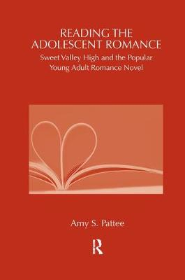 Reading the Adolescent Romance by Amy Pattee