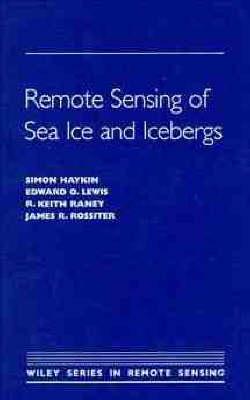 Remote Sensing of Sea Ice and Icebergs by Simon Haykin