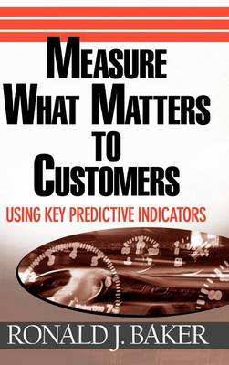 Measure What Matters to Customers by Ronald J. Baker