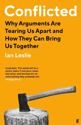 Conflicted: Why Arguments Are Tearing Us Apart and How They Can Bring Us Together by Ian Leslie