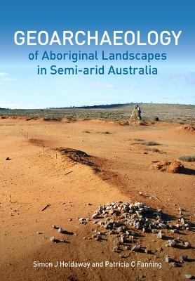 Geoarchaeology of Aboriginal Landscapes in Semi-arid Australia by Simon J. Holdaway