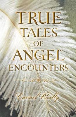 True Tales of Angel Encounters by Carmel Reilly