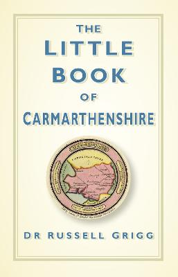 Little Book of Carmarthenshire by Russell Grigg