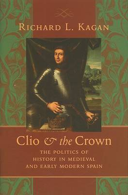 Clio and the Crown by Richard L. Kagan