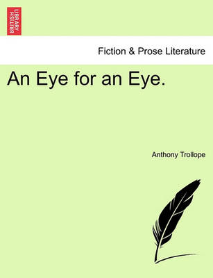 An Eye for an Eye. by Anthony Trollope