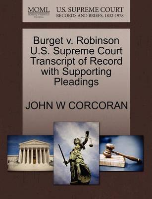 Burget V. Robinson U.S. Supreme Court Transcript of Record with Supporting Pleadings by John W Corcoran
