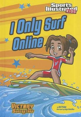 I Only Surf Online by Val Priebe