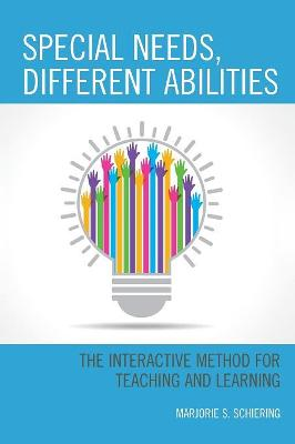 Special Needs, Different Abilities: The Interactive Method for Teaching and Learning by Marjorie S. Schiering