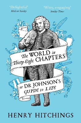 The The World in Thirty-Eight Chapters or Dr Johnson's Guide to Life by Henry Hitchings