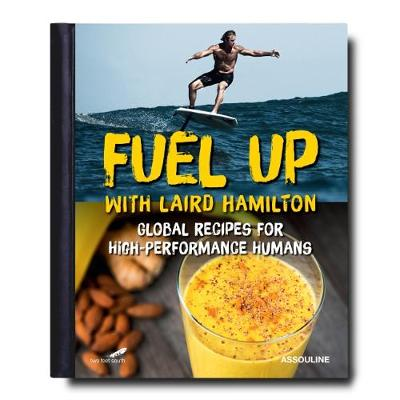 Fuel Up with Laird Hamilton: Global Recipes for High-Performance Humans by