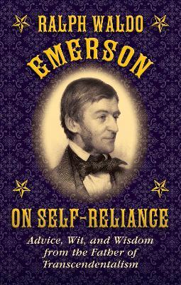 Ralph Waldo Emerson on Self-Reliance by Ralph Waldo Emerson