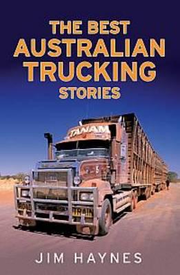The Best Australian Trucking Stories by Jim Haynes
