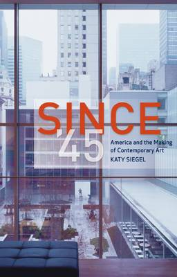 Since '45 by Katy Siegel