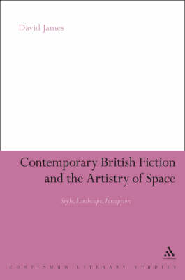 Contemporary British Fiction and the Artistry of Space book