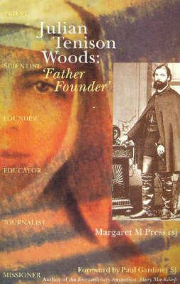Julian Tenison Woods: Father Founder by Margaret Press