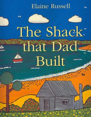 Shack That Dad Built by Elaine Russell