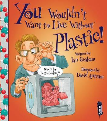 You Wouldn't Want To Live Without Plastic! book