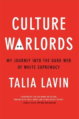 Culture Warlords: My Journey into the Dark Web of White Supremacy by Talia Lavin