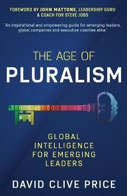 The Age Of Pluralism: Global Intelligence For Emerging Leaders by David Clive Price