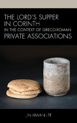 The Lord's Supper in Corinth in the Context of Greco-Roman Private Associations book