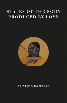 States of the Body Produced by Love by Nisha Ramayya