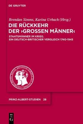 """Die R ckkehr Der """"gro en M nner"""": Staatsm nner Im Krieg. Ein Deutsch-Britischer Vergleich 1740-1945 by Senior Research Fellow Karina Urbach"""