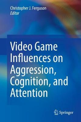 Video Game Influences on Aggression, Cognition, and Attention book