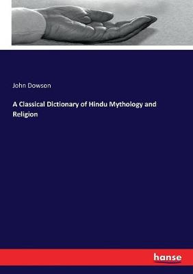 A Classical Dictionary of Hindu Mythology and Religion by John Dowson