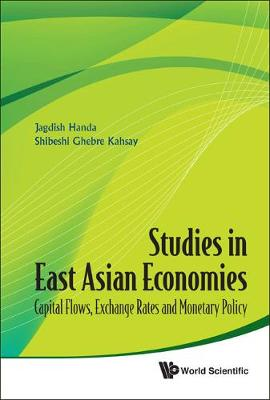 Studies In East Asian Economies: Capital Flows, Exchange Rates And Monetary Policy by Jagdish Handa