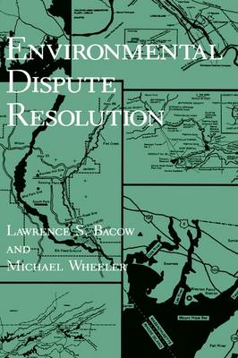 Environmental Dispute Resolution by Lawrence S. Bacow